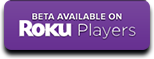 Beta Available on the Roku