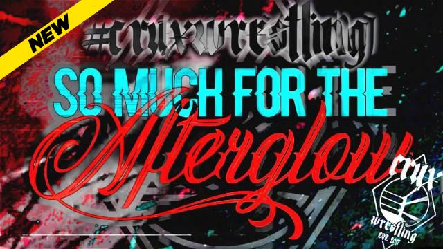 Crux Wrestling - So Much For The Afterglow