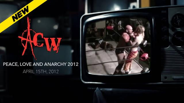 ACW Peace, Love And Anarchy 2012