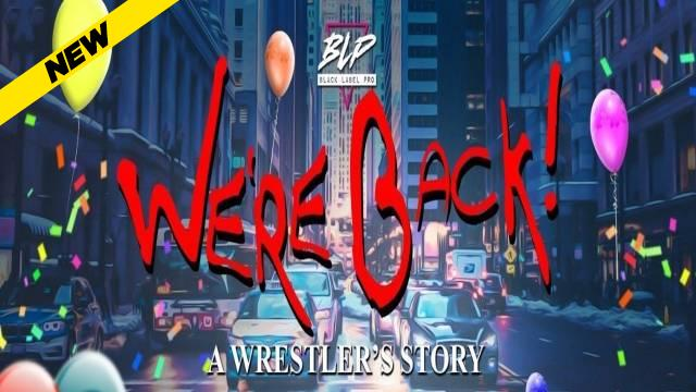 Black Label Pro - We're Back: A Wrestler's Story