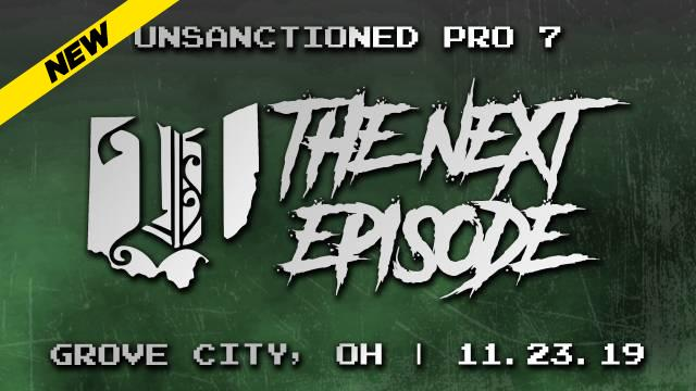 Unsanctioned Pro 7: The Next Episode