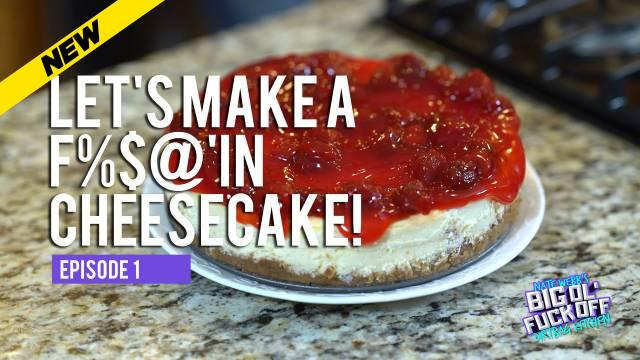 Ep 01: Let's make a f#@&'in Cheesecake!