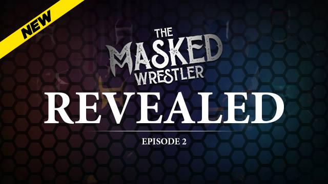 Ep 2 REVEALED: The Unmasked Wrestler